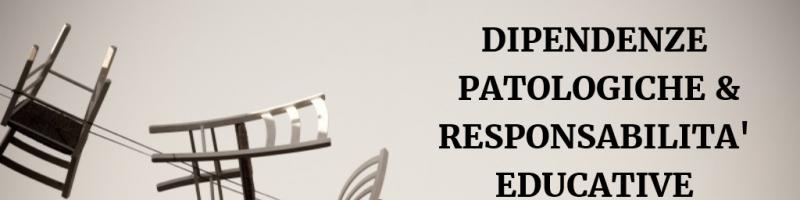 Dipendenze patologiche e Responsabilità educative